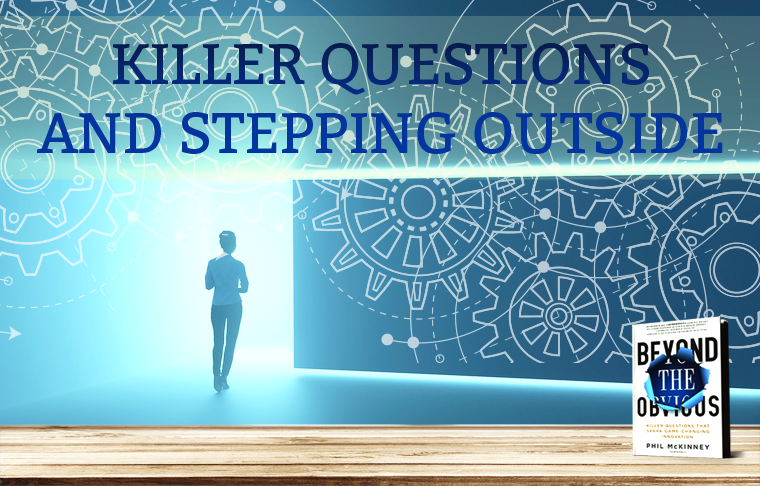 Killer Questions and Stepping Outside