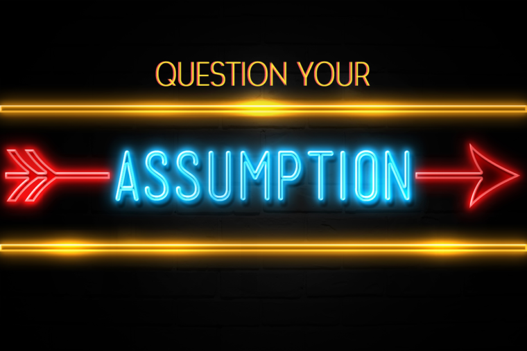 question your assumptions